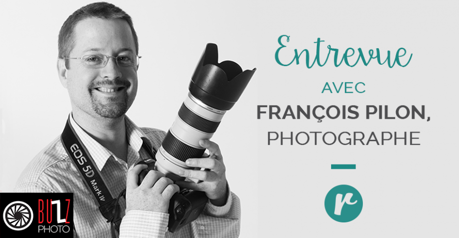 François Pilon, photographe, Buzz Photo.