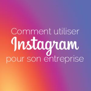 Comment utiliser Instagram pour son entreprise