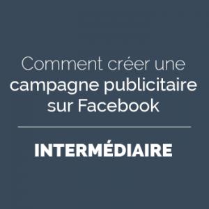 Comment créer une campagne publicitaire sur Facebook - Intermédiaire